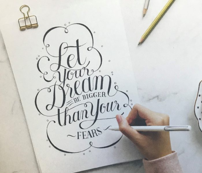 Let your dream be bigger than your fears!