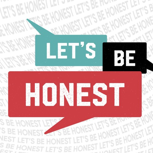 Don't be scared of being honest